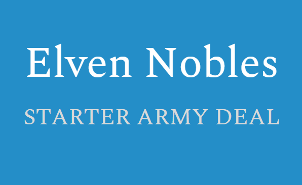 Elven Nobles- Starter Army Deal